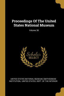 Proceedings Of The United States National Museum; Volume 38