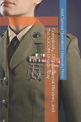 Complexity, Organizational Blinders, and the SOCOM Design Way