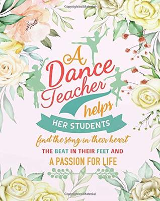 "A dance teacher helps her students find the song in their heart the beat in their feet and a passion for life: Dance Notebook/Dance quote journal Lined Composition Notebook 132 Pages of 8""x10"" inches"