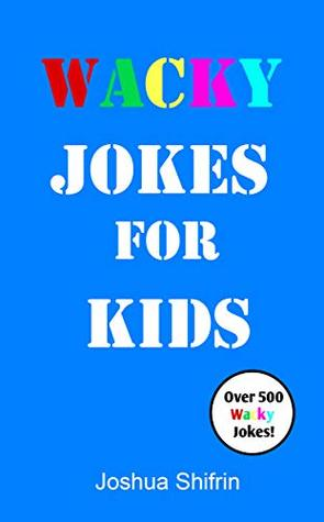 Wacky Jokes for Kids: Over 500 Kids' Jokes including One-Liners, Knock-Knock Jokes, Tongue Twisters and Wacky Facts for Kids - Perfect for kids ages 5 to 12.