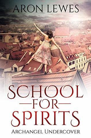 School For Spirits: Archangel Undercover (Spirit School #5)