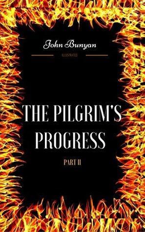The Pilgrim's Progress - Part II: By John Bunyan : Illustrated