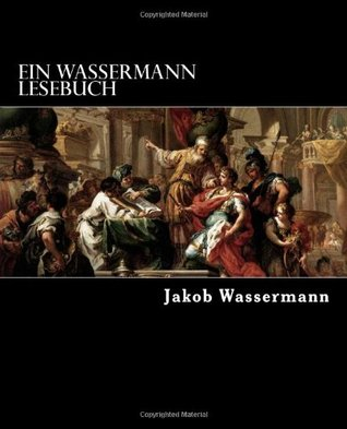 Ein Wassermann Lesebuch: Historische Erzählungen von Jakob Wassermann