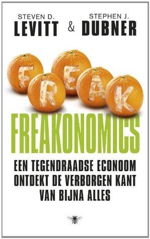 Freakonomics: een tegendraadse econoom ontdekt de verborgen kant van bijna alles