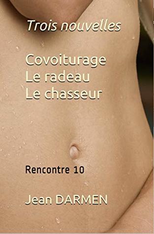 Trois nouvelles - Covoiturage- Le radeau - Le chasseur (Rencontre t. 10)