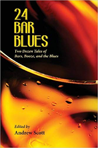 24 Bar Blues: Two Dozen Tales of Bars, Booze, and the Blues