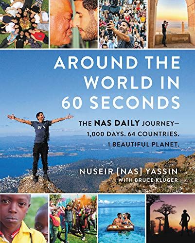 Around the World in 60 Seconds: The Nas Daily Journey—1,000 Days. 64 Countries. 1 Beautiful Planet.