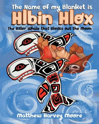 The Name of my Blanket is Hlbin Hlox: The Killer Whale that Blocks out the Moon