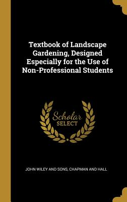 Textbook of Landscape Gardening, Designed Especially for the Use of Non-Professional Students
