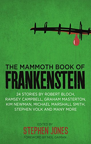 The Mammoth Book of Frankenstein: 25 monster tales by Robert Bloch, Ramsey Campbell, Paul J. McCauley, Lisa Morton, Kim Newman, Mary W. Shelley and many more