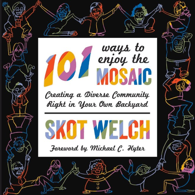 101 Ways to Enjoy the Mosaic: Creating a Diverse Community Right in Your Own Backyard