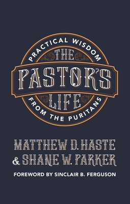 The Pastor's Life: Practical Wisdom from the Puritans