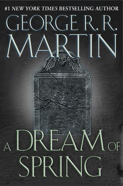 A Dream of Spring (A Song of Ice and Fire, #7)