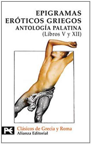 Epigramas Eroticos Griegos / Erotic Greek Epigrams: Antologia Palatina (Libros V Y Xii)
