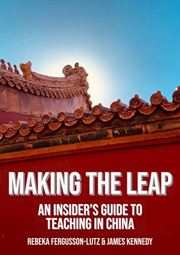 Making the Leap: An Insider's Guide to Teaching in China