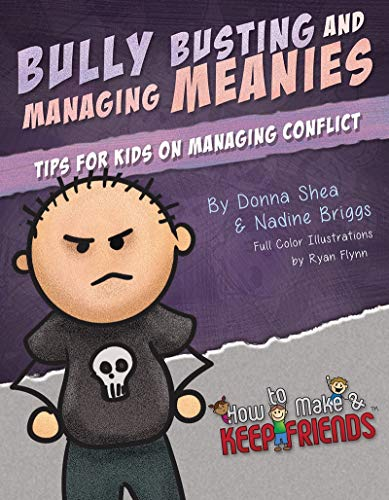 Bully Busting & Managing Meanies: Tips for Kids on Managing Conflict (How to Make & Keep Friends Workbooks Book 4)
