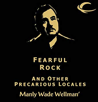 Fearful Rock and other Precarious Locales (Selected Stories of Manly Wade Wellman, #3)