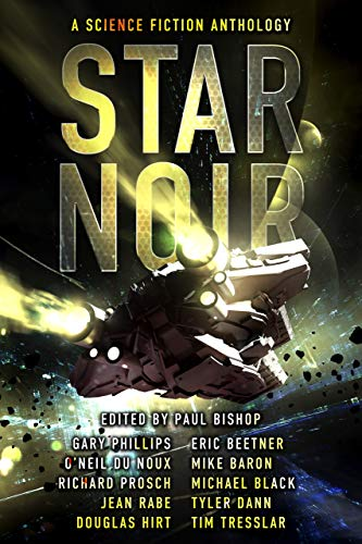 Star Noir: A Science Fiction Anthology edited by Paul Bishop