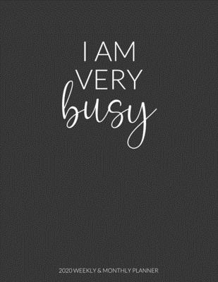 I Am Very Busy: 2020 Weekly & Monthly Planner