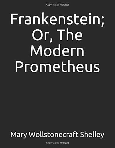 Frankenstein; Or, The Modern Prometheus: