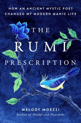The Rumi Prescription: How an Ancient Mystic Poet Changed My Modern Manic Life
