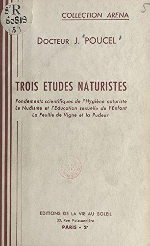 Trois études naturistes: Fondements scientifiques de l'hygiène naturiste, le nudisme et l'éducation sexuelle de l'enfant, la feuille de vigne et la pudeur
