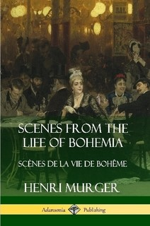 Scenes from the Life of Bohemia: Scènes De La Vie De Bohême