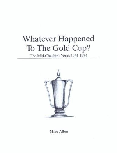 Whatever Happened To The Gold Cup: The Mid-Cheshire Years 1954-1974