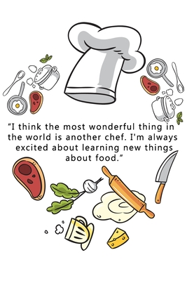 kitchen Notebook I think themost wonderful thingin theworld is another chef .I'm always excited about learning new things about food.: Recipes Notebook/Journal Gift 120 page, Lined, 6x9 (15.2 x 22.9 cm)