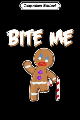 Composition Notebook: Bite Me angry gingerbread man with candy cane crutch Journal/Notebook Blank Lined Ruled 6x9 100 Pages