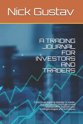 A Trading Journal for Investors and Traders: If you're an aspiring investor or trader, buy this blotter! You'll get a solid foundation to improve your tradingstrategies and techniques