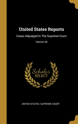 United States Reports: Cases Adjudged In The Supreme Court; Volume 56