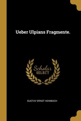 Ueber Ulpians Fragmente.