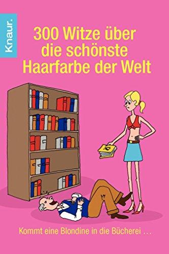 300 Witze über die schönste Haarfarbe der Welt: Kommt eine Blondine in die Bücherei ...
