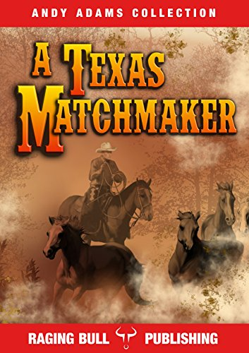A Texas Matchmaker (Annotated) (Andy Adams Collection Book 1)