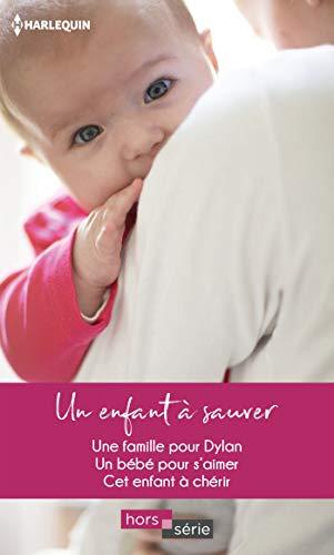 Un enfant à sauver : Une famille pour Dylan - Un bébé pour s'aimer - Cet enfant à chérir