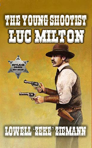 Luc Milton - The Young Shootist: A Classic Western Adventure (A Luc Milton Western Book 3)