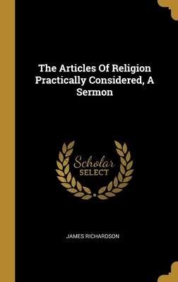 The Articles Of Religion Practically Considered, A Sermon