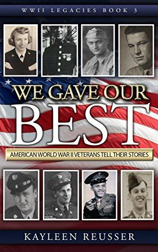 We Gave Our Best : American World War II Veterans Tell Their Stories (WWII Legacies Book 3)