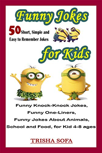 Funny Jokes for Kids: 50 Short, Simple and Easy to Remember Jokes - Funny Knock-Knock Jokes, Funny One-Liners, Funny Jokes About Animals, School and Food, for Kid 4-8 ages