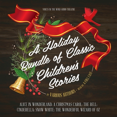 A Holiday Bundle of Classic Children's Stories Lib/E: Alice in Wonderland; A Christmas Carol; The Bell; Cinderella; Snow White; The Wonderful Wizard of Oz