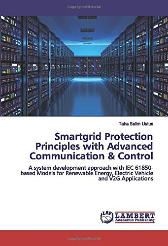 Smartgrid Protection Principles with Advanced Communication & Control: A system development approach with IEC 61850-based Models for Renewable Energy, Electric Vehicle and V2G Applications