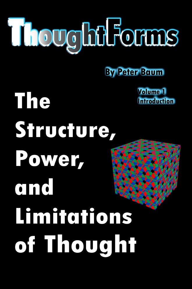 ThoughtForms The Structure, Power, and Limitations of Thought