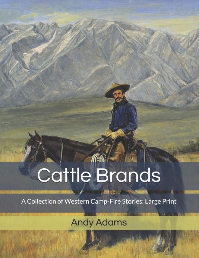 Cattle Brands: A Collection of Western Camp-Fire Stories: Large Print