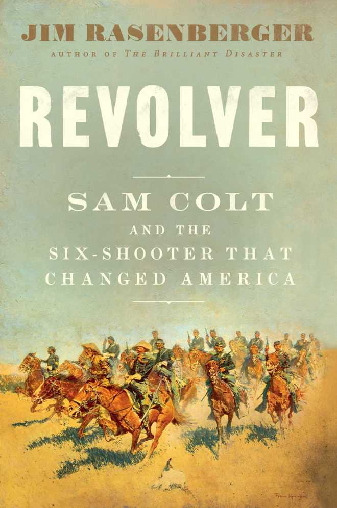 Revolver: Sam Colt and the Six-Shooter That Changed America
