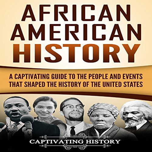 African American History: A Captivating Guide to the People and Events that Shaped the History of the United States