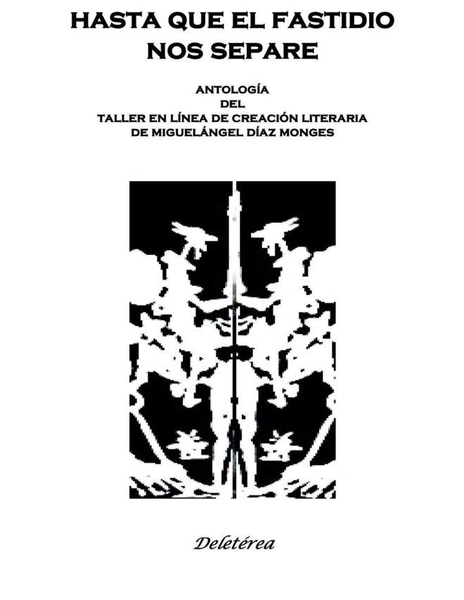 HASTA QUE EL FASTIDIO NOS SEPARE: Antología del Taller en Línea de Creación Literaria de Miguelángel Díaz Monges