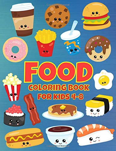 Food Coloring Book For Kids 4-8: For Toddlers, Preschool And School, Pages with Hamburger, Sushi, Donut, Cake