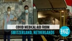 India receives Covid-19 medical aid from Switzerland & Netherlands