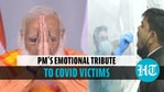 PM Modi chokes up while paying tribute to people killed by Covid-19